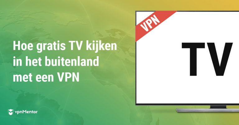 Hoe Gratis Tv Kijken In Het Buitenland Met Een Vpn