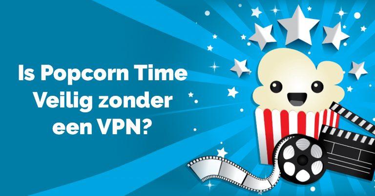 Is Popcorn Time Veilig Zonder VPN