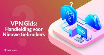 VPN-handleiding voor nieuwe gebruikers in 2020